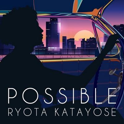 Ryota Katayose – Possible (Digital Single)