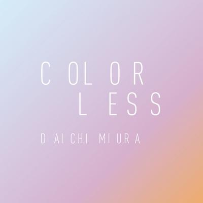 Daichi Miura – COLORLESS (Digital Single)