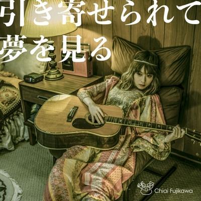Chiai Fujikawa – Hikiyoserarete Yumewo Miru (Digital Single)